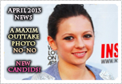 April 2013 News Part 1: EXCLUSIVE: THE MAXIM OUTTAKE HAD NO AUTHORISATION TO GO PUBLIC!