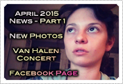 April 2015 News Part 1: EXCLUSIVE: NEW PHOTO'S, A VAN HALEN CONCERT IN LA & THE FACEBOOK PAGE!
