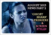 August 2013 News Part 2: EXCLUSIVE: 'GHOST SHARK' SCREEN STILLS & ALL THE PREMIERE NEWS INFO!