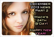 December 2013 News Part 2: EXCLUSIVE: MACK'S 24TH BIRTHDAY & MORE FROM 'THE TOMB' INTERVIEW