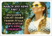 March 2013 News Part 2: EXCLUSIVE: 'GHOST SHARK' UNOFFICIAL STILLS FROM AN UNOFFICIAL TEASER TRAILER, A BRAND NEW POSTER AND A NEW SUMMARY!