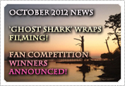 October 2012 News: EXCLUSIVE: Fan Competition Winners announced, news on the video interview & 'Ghost Shark' wraps up filming.
