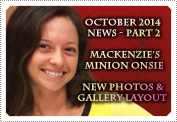October 2014 News Part 2: EXCLUSIVE: MACKENZIE ROSMAN'S MINION ONESIE, NEW PHOTOS & GALLERY DESIGN!