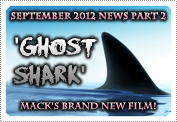 September 2012 News: EXCLUSIVE: Brand NEW Film 'Ghost Shark', Mack plays the lead role in which is currently filming and due out around July 2013.
